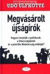Megvásárolt újságírók Hogyan irányítják a politikusok, a titkosszolgálatok és a pénztőke Németország médiáját?- Udo Ulfkotte