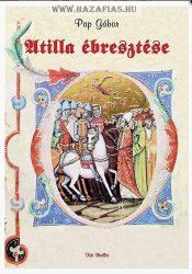 Atilla ébresztése : Pap Gábor Bővített kiadás