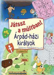 Játssz a múltban! Árpád-házi királyok Történelmi foglalkoztató füzetek