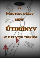 A magyar nyelv mint útikönyv Az élet nevű túrához - Juhász Zsolt