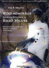 Byrd admirális Titkos utazása a Belső Földbe Földünk belsejének rejtett világa feltárul -Tim R. Swartz