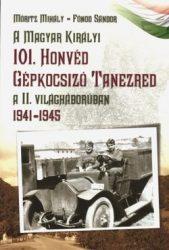 A Magyar Királyi 101. Honvéd Gépkocsizó Tanezred a II. világháborúban 1941-45 -Fónod Sándor, Móritz Mihály