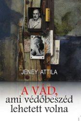 A vád, ami védőbeszéd lehetett volna - Jeney Attila