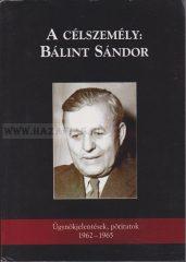A célszemély: Bálint Sándor-ÜGYNÖKJELENTÉSEK, PÖRIRATOK 1962-1965
