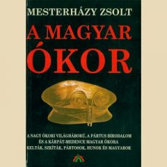 A magyar ókor 2.- Mesterházy Zsolt