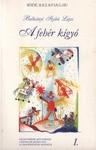 A fehér kígyó- Magyar ősmesék, mint hitregék a magyar nép ajkáról véve s a világtörténettel egyeztetve