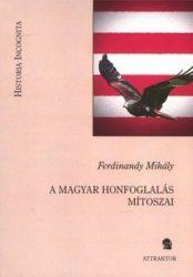 A magyar honfoglalás mítoszai : Ferdinandy Mihály