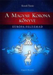 A Magyar Korona könyve- Európa feltámad - Kozsdi Tamás
