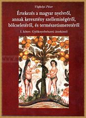 Véghelyi Péter- Értekezés a magyar nyelvről,annak keresztény szellemiségéről,bölcseletéről, és természetismeretéről I