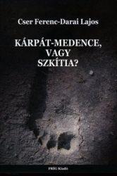 Kárpát-medence, vagy Szkítia? - Cser Ferenc, Darai Lajos