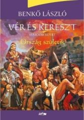 Benkő László Vér és kereszt II. - Ország születik