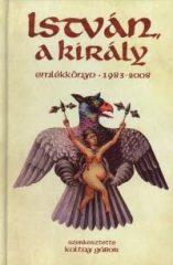 István a király- Emlékkönyv 1983-2008 Koltay Gábor(Szerk.)