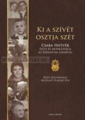 Ki a szívét osztja szét -Csaba Testvér élete és munkássága az édesanyja szemével- Karikó Éva