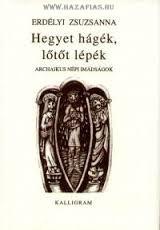 Hegyet hágék, lőtőt lépék - Archaikus népi imádságok-Erdélyi Zsuzsanna