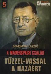 Tűzzel-vassal a hazáért A Maderspach család : Domonkos László