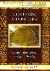 Kisenciklopédia 12. - Kárpát-medencei magyar ősiség - Cser Ferenc, Darai Lajos