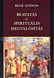 René Guénon- BEAVATÁS ÉS SPIRITUÁLIS MEGVALÓSÍTÁS