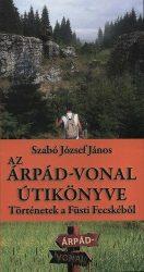 Az Árpád-vonal útikönyve - Történetek a Füsti Fecskéből : Szabó József János