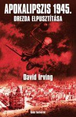 Apokalipszis 1945-Drezda elpusztítása : David Irving