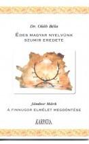 Édes magyar anyanyelvünk szumir eredete/ A finnugor elmélet alkonya : DR. OLÁH BÉLA /JÁMBOR MÁRK