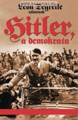 LEON DEGRELLE TÁBORNOK: HITLER, A DEMOKRATA