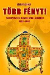 Több fényt! - Tanulmányok, gondolatok, beszédek 1995-2006 -Zétényi Zsolt