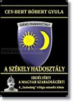 Cey-Bert Róbert Gyula -A székely hadosztály Erdélyért! A magyar szabadságért!
