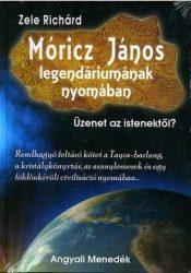 Móricz János legendáriumának nyomában Üzenet az istenektől? -Zele Richárd