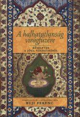 A halhatatlanság virágfüzére - Részletek a Jóga Vászisthából : Buji Ferenc