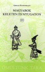 Magyarok keleten és nyugaton Magyar-türk-kipcsak kapcsolatok a középkorban - Ajbolat Kuskumbajev