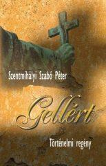 Gellért - Történelmi regény- Szentmihályi Szabó Péter
