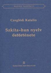 Szkíta-hun nyelv őstörténet : Czeglédi Katalin