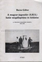 A magyar - jugoszláv (S.H.S.) határ megállapítása és kitűzése (A TRIANONI SZERZŐDÉS SZERINT) 1921-1924