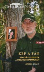 Kép a fán Szakrális szerelem a dzsungelháborúba -  Cey-Bert Róbert Gyula
