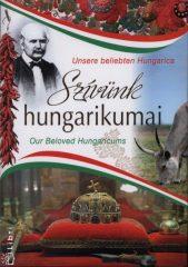 Szívünk hungarikumai - Unsere beliebten Hungarica - Our Beloved Hungaricums -Balogh Zsolt - Kerékgyártó Éva - Tárnoki Judit - Técsi Zoltán