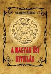 A magyar ősi hitvilág-Solymossy Sándor