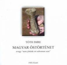 """Magyar őstörténet avagy """"nem jöttünk mi sehonnan sem"""" - Tóth Imre"""