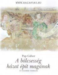 A bölcsesség házat épít magának - Pap Gábor