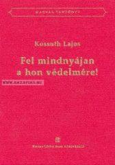 Fel mindnyájan a hon védelmére! Kossuth Lajos - Magyar Tankönyv sorozat
