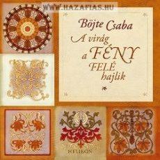 A virág a fény felé hajlik Csaba testvér füveskönyve a gyerekvállalásról és a nevelésről -Böjte Csaba