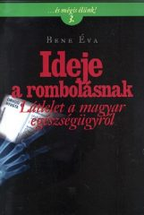 Ideje a rombolásnak - Látlelet a magyar egészségügyről - ...és mégis élünk! 3.- Bene Éva