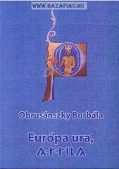 Európa Ura, Attila-  Obrusánszky Borbála