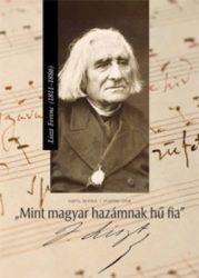 """""""Mint magyar hazámnak hű fia"""" Liszt Ferenc (1811-1886)-Püspöki Apor, Vertel Beatrix"""