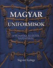 Magyar uniformisok a honfoglalástól napjainkig - Ságvári György