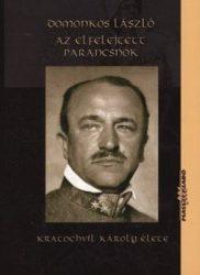 Az elfelejtett parancsnok - Kratochvil Károly élete : Domonkos László