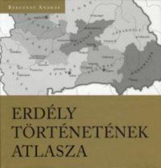 Erdély történetének atlasza - Bereznay András