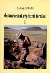 Őstörténetünk régészeti forrásai I-III.- Bakay Kornél