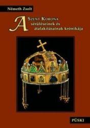 A Szent Korona sérüléseinek és átalakításának krónikája