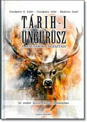TÁRIH-I ÜNGÜRÜSZ - A MAGYAROK ŐSGESZTÁJA