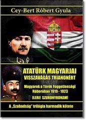 Cey-Bert Róbert Gyula- ATATÜRK MAGYARJAI - VISSZAVÁGÁS TRIANONÉRT